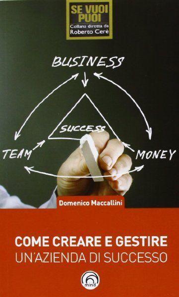 Come creare e gestire un'azienda di successo:Amazon:Libri