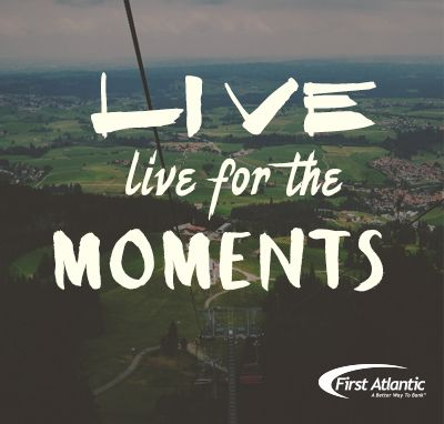 Live for the moments not the things.