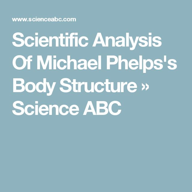 Scientific Analysis Of Michael Phelps's Body Structure » Science ABC