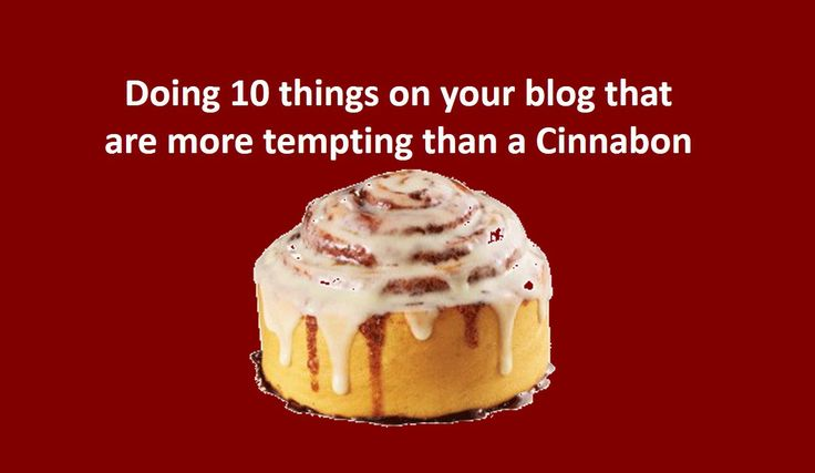 Doing 10 things on your blog that are more tempting than a Cinnabon