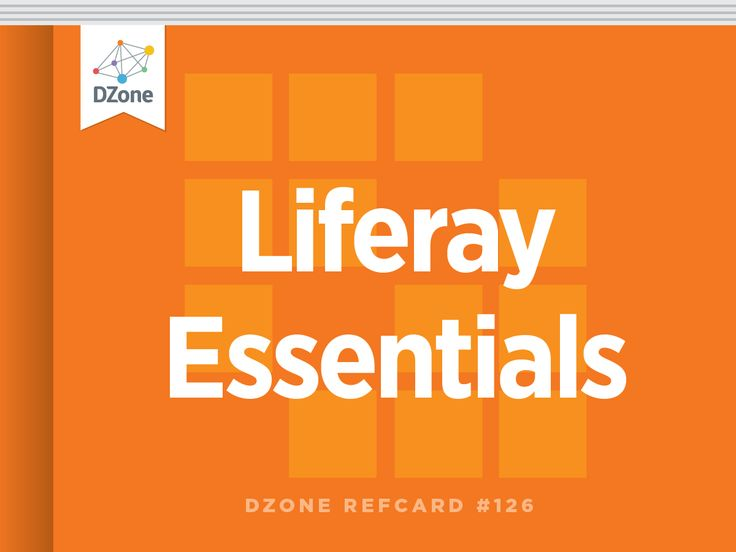 Liferay Essentials a Definitive Guide for Enterprise Portal Development - DZone - Refcardz