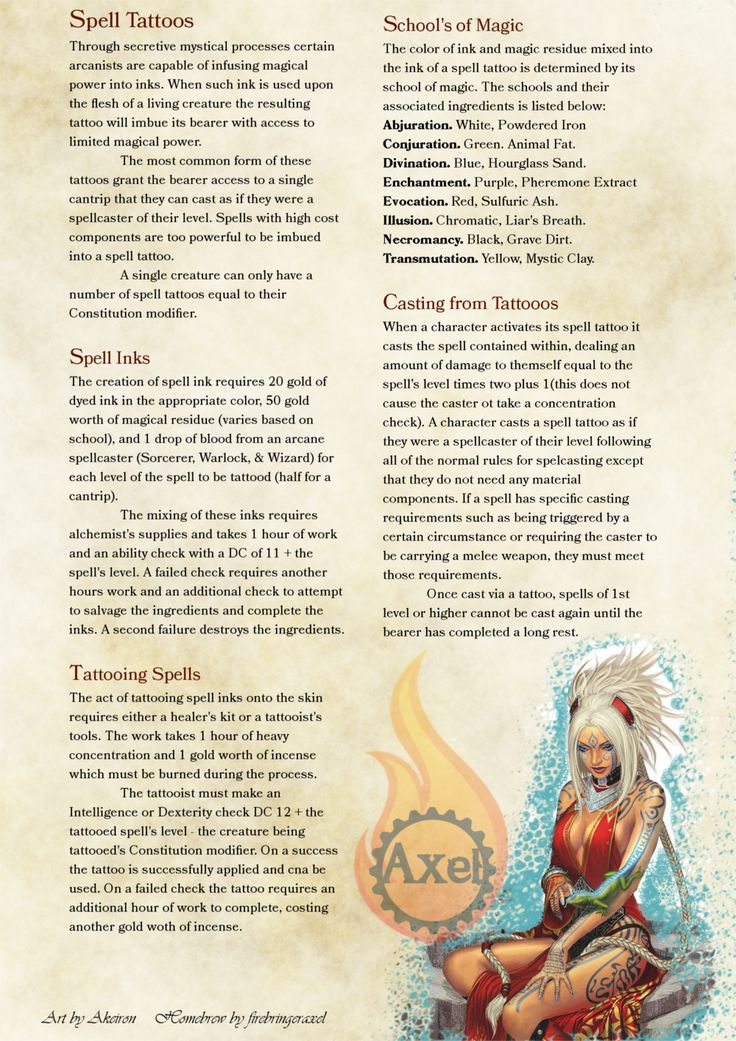 Spell Tattoo rules. A flavorful and interesting way to allow characters to augment themselves and gain access to limited magic. Homebrewed for Dungeons and Dragons 5th Edition. Artist is tagged at the...
