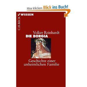 Die Borgia: Geschichte einer unheimlichen Familie. Volker Reinhardt. C. H. Beck, 2013.