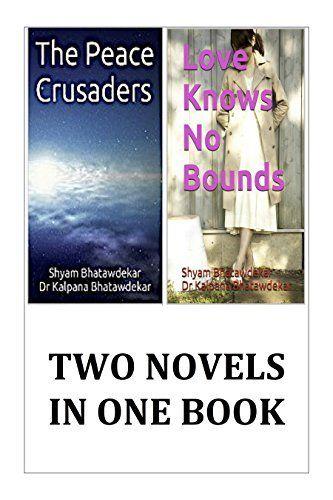 Two Novels: The Peace Crusaders & Love Knows No Bounds by Shyam Bhatawdekar, http://www.amazon.com/dp/B00QEMKHBK/ref=cm_sw_r_pi_dp_eniFub0E9PEN2