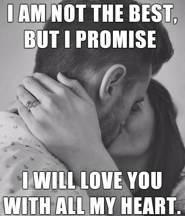 Love Quote I Am Not The Best But I Promise I Will Romantic Quotes For Her Love Memes For Him Love Quotes For Her