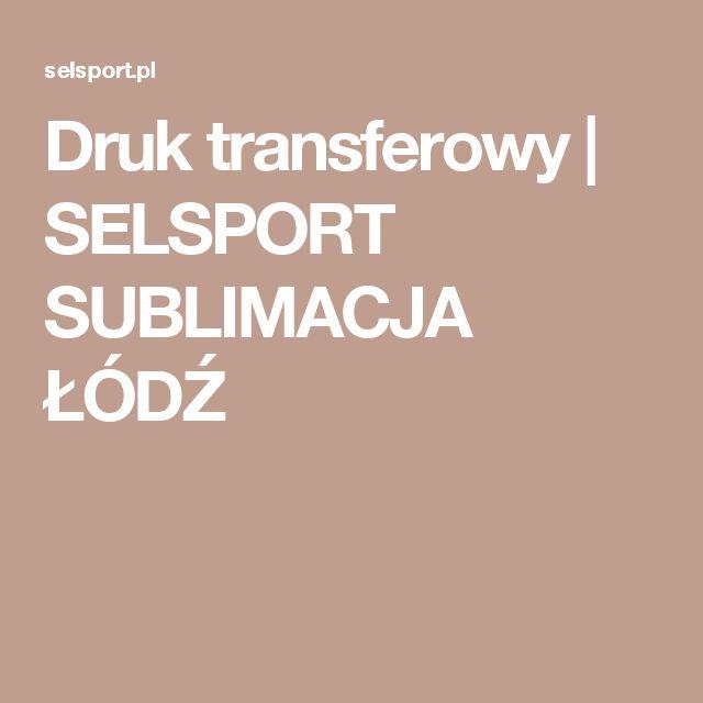 Druk transferowy | SELSPORT SUBLIMACJA ŁÓDŹ