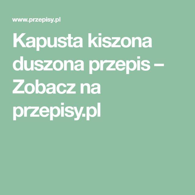 Kapusta kiszona duszona przepis – Zobacz na przepisy.pl