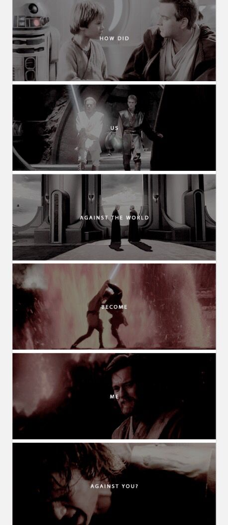 How did us against the world become me against you? - Anakin Skywalker & Obi-Wan Kenobi - Star Wars Episode III: Revenge of the Sith