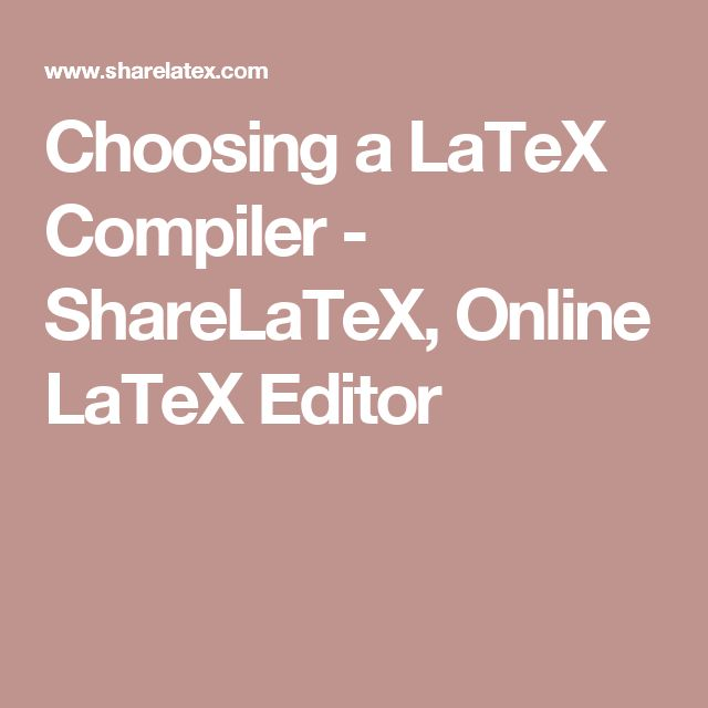 Choosing a LaTeX Compiler - ShareLaTeX, Online LaTeX Editor