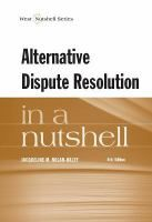 Alternative dispute resolution in a nutshell / by Jacqueline M. Nolan-Haley, Professor of Law, Director of ADR & Conflict Resolution Program...