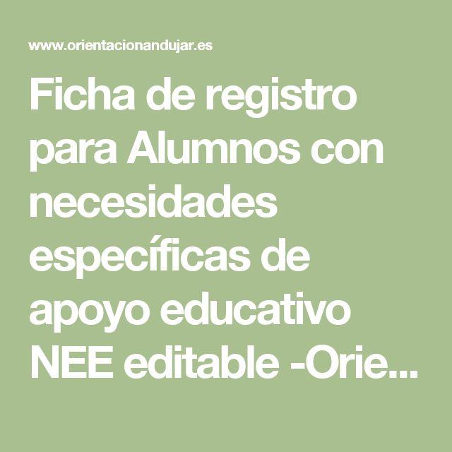 Ficha de registro para Alumnos con necesidades específicas de apoyo educativo NEE editable -Orientacion Andujar