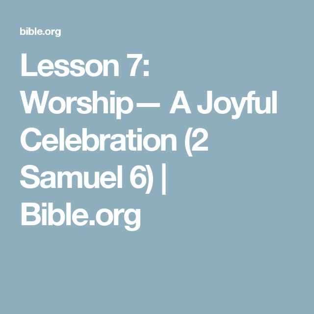 Lesson 7: Worship— A Joyful Celebration (2 Samuel 6) | Bible.org