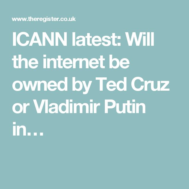 ICANN latest: Will the internet be owned by Ted Cruz or Vladimir Putin in…