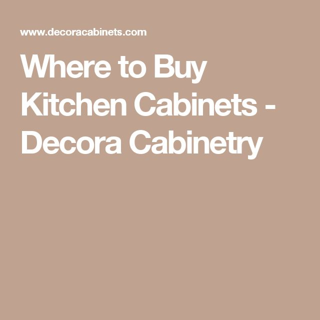 Where to Buy Kitchen Cabinets - Decora Cabinetry