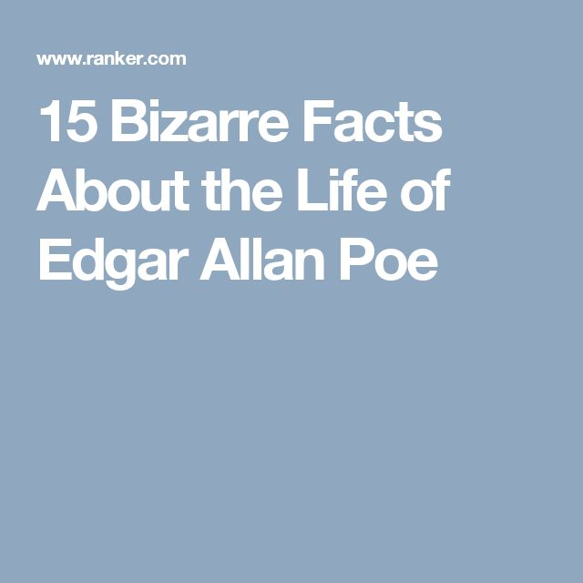 15 Bizarre Facts About the Life of Edgar Allan Poe