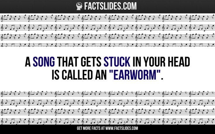 "A song that gets stuck in your head is called an ""earworm""."