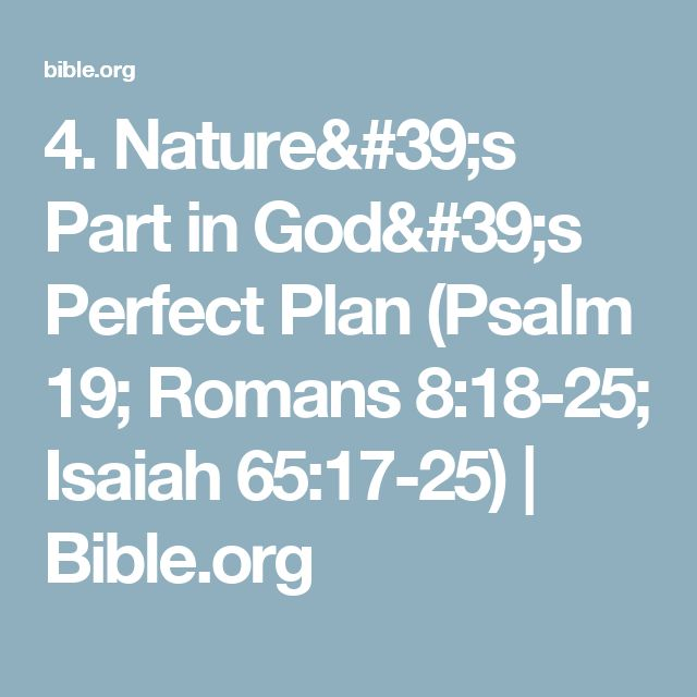 4. Nature's Part in God's Perfect Plan (Psalm 19; Romans 8:18-25; Isaiah 65:17-25)   Bible.org