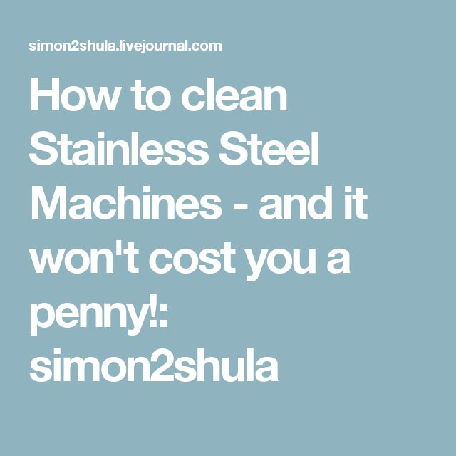 How to clean Stainless Steel Machines - and it won't cost you a penny!: simon2shula