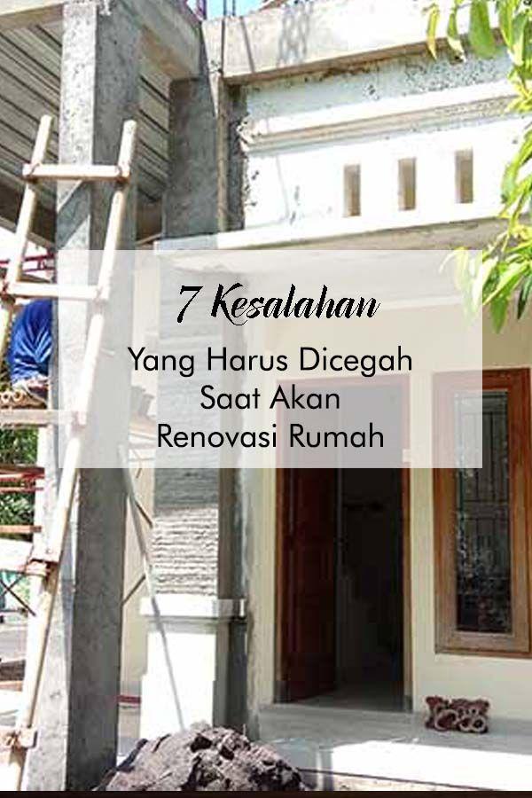 7 Kesalahan Terbesar Saat Akan Renovasi Rumah Renovasi Rumah Rumah Renovasi