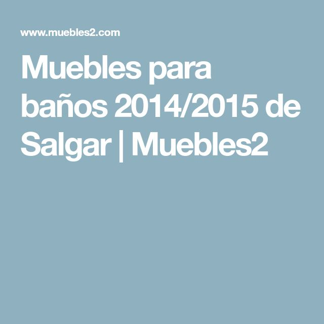 Muebles para baños 2014/2015 de Salgar   Muebles2