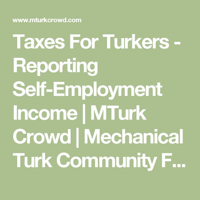 Taxes For Turkers - Reporting Self-Employment Income 	  | MTurk Crowd | Mechanical Turk Community Forum