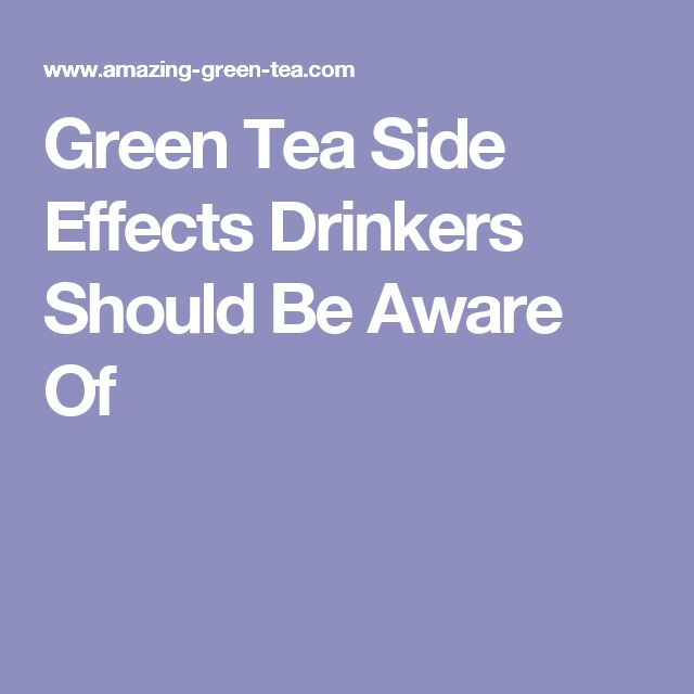 Green Tea Side Effects Drinkers Should Be Aware Of