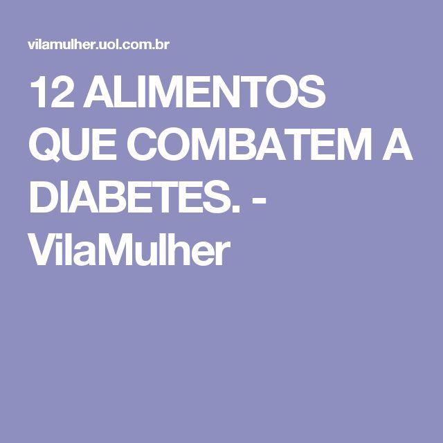 12 ALIMENTOS QUE COMBATEM A DIABETES. - VilaMulher