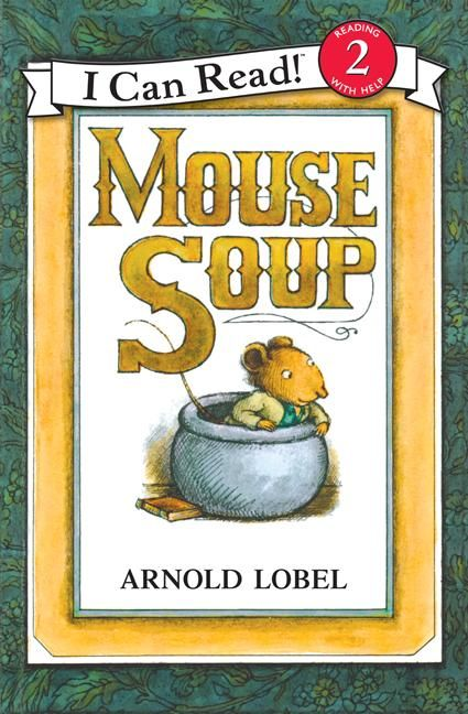 """""""Mouse Soup"""", by Arnold Lobel - The classic 1977 early reader feature a series of whimsical tales a mouse tells to save its tail from a wicked weasel."""