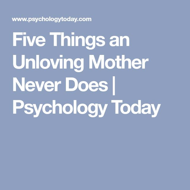 Five Things an Unloving Mother Never Does | Psychology Today