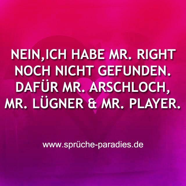Nein, ich habe Mr. Right noch nicht gefunden. Dafür Mr. Arschloch, Mr. Lügner & Mr. Player.