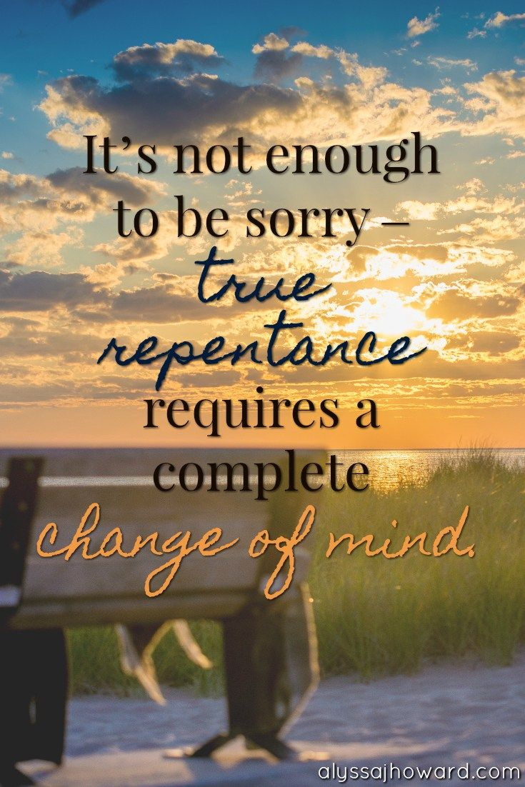 It's not enough to be sorry – true repentance requires a complete change of mind. We have to make the choice to turn away from sinful thinking. #ChristianQuote #Quote #Repentance
