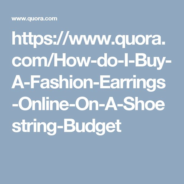 https://www.quora.com/How-do-I-Buy-A-Fashion-Earrings-Online-On-A-Shoestring-Budget