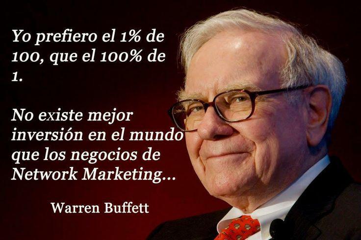 ...::: YO PREFIERO EL 1% DE 100, QUE EL 100% DE 1. :::...  NO EXISTE MEJOR INVERSIÓN EN EL MUNDO QUE LOS NEGOCIOS DE NETWORK MARKETING... Warren Buffett