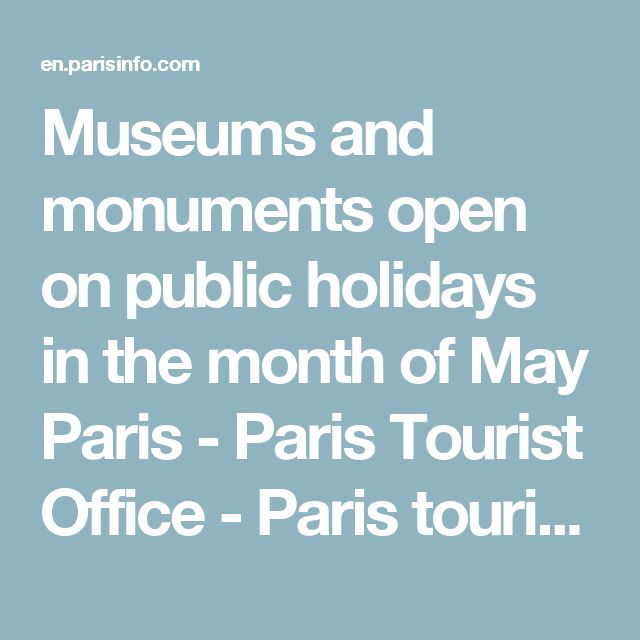 Museums and monuments open on public holidays in the month of May Paris - Paris Tourist Office - Paris tourist office