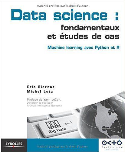 Amazon.fr - Data science : fondamentaux et études de cas : Machine learning avec Python et R - Eric Biernat, Michel Lutz, Yann LeCun - Livres