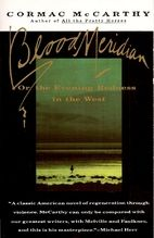Blood Meridian or the Evening Redness in the West, by Cormac McCarthy