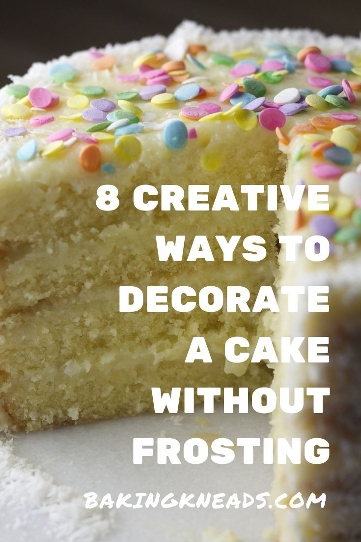 How To Make Buttercream Without Icing Sugar Uk 8 Creative Ways To Decorate A Cake Without Frosting Baking Kneads Llc Dessert Recipes Baking Cake Decorating Techniques