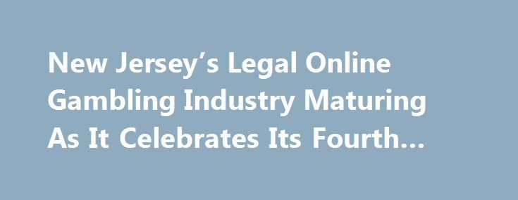 New Jersey's Legal Online Gambling Industry Maturing As It Celebrates Its Fourth Birthday http://casino4uk.com/2017/11/17/new-jerseys-legal-online-gambling-industry-maturing-as-it-celebrates-its-fourth-birthday/  New Jersey's Legal Online Gambling Industry Maturing As It Celebrates Its Fourth ... Online casino games have been the biggest draw, generating $577.96 ... for news, analysis, and research related to the market for regulated online ...The post New Jersey's Legal <b>Online…