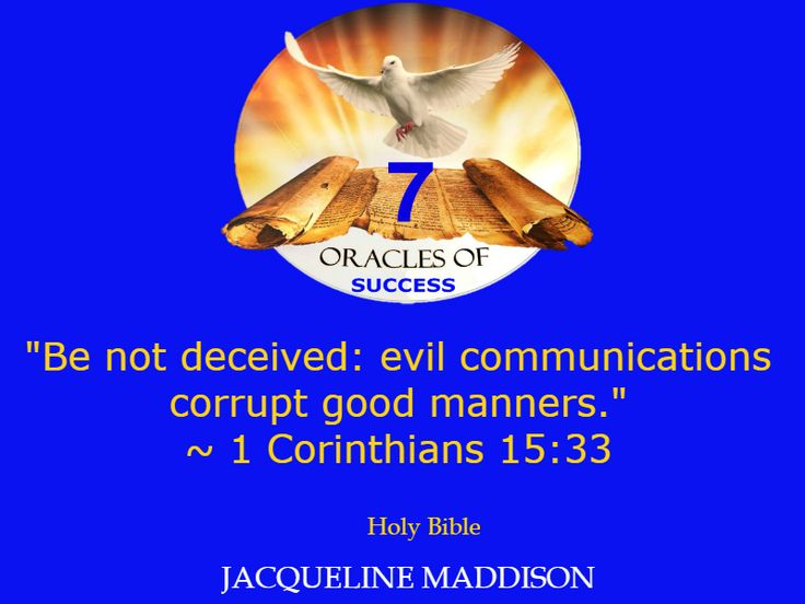 """Be not deceived: evil communications corrupt good manners.""~ 1 Corinthians 15:33 Holy Bible ✨✨ #success #quotes #business #books #entrepreneur #life #inspiration #spirituality #motivation #motivational #God #Jesus #HolySpirit #holy #bible #wisdom"