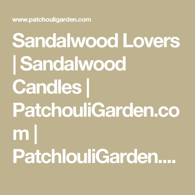 Sandalwood Lovers | Sandalwood Candles | PatchouliGarden.com | PatchlouliGarden.com - Patchouli Oil, Patchouli Perfume Oils, Patchouli Incense, Song of India, Patchouli Candles, Nag Champa