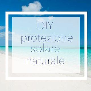 milleunrossetto: DIY: PROTEZIONE SOLARE NATURALE