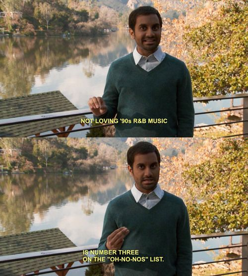 "Tom Haverford on dating rules. ""When I'm dating someone, I have a list called 'oh no-no's'…Not loving 90's R B music is number three, on the oh no-no list.."""
