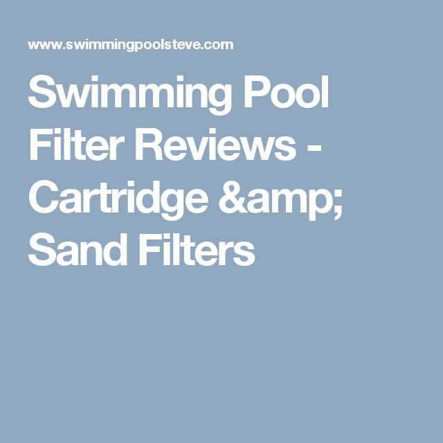 Swimming Pool Filter Reviews - Cartridge & Sand Filters