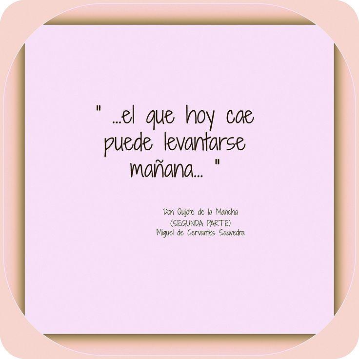 """""""... el que hoy cae puede levantarse mañana..."""" En: Don Quijote de la Mancha / Miguel de #Cervantes Saavedra"""