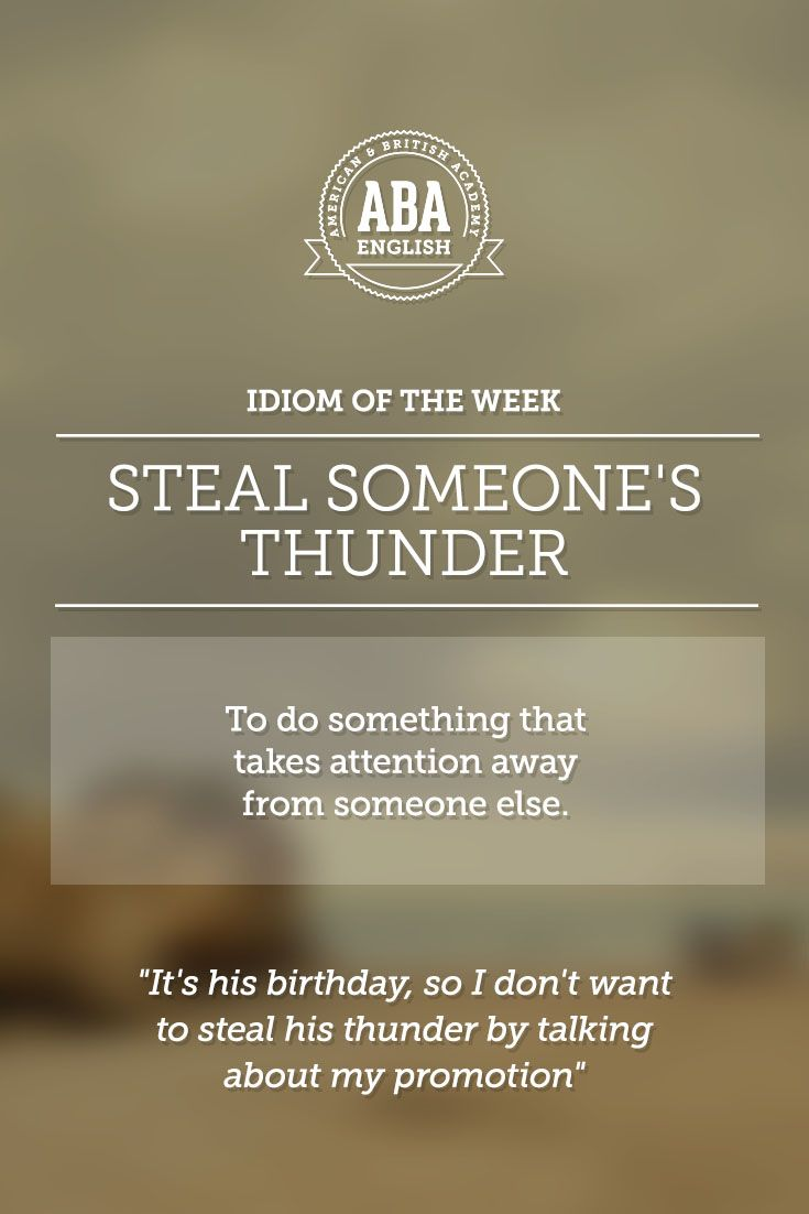 """English #idiom """"Steal someone's thunder"""" means to do something that takes attention away from someone else. -         Repinned by Chesapeake College Adult Ed. We offer free classes on the Eastern Shore of MD to help you earn your GED - H.S. Diploma or Learn English (ESL) .   For GED classes contact Danielle Thomas 410-829-6043 dthomas@chesapeake.edu  For ESL classes contact Karen Luceti - 410-443-1163  Kluceti@chesapeake.edu .  www.chesapeake.edu"""