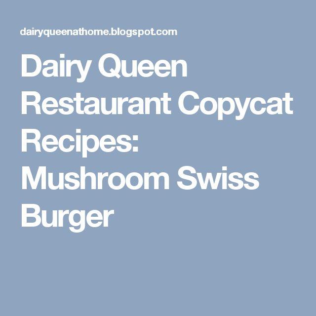 Dairy Queen Restaurant Copycat Recipes: Mushroom Swiss Burger