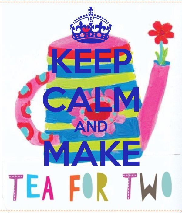 KEEP CALM AND MAKE TEA FOR TWO   Eleni  via keepcalm o matic