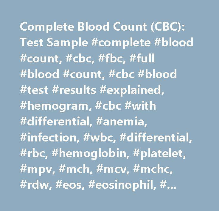 Complete Blood Count (CBC): Test Sample #complete #blood #count, #cbc, #fbc, #full #blood #count, #cbc #blood #test #results #explained, #hemogram, #cbc #with #differential, #anemia, #infection, #wbc, #differential, #rbc, #hemoglobin, #platelet, #mpv, #mch, #mcv, #mchc, #rdw, #eos, #eosinophil, #neutrophil, #pmns, #segmenter, #basophil, #monocyte, #lymphocyte, #lymphs, #ly, #rdw-cv, #rdw-sd, #rdw #cv, #rdw #sd #…