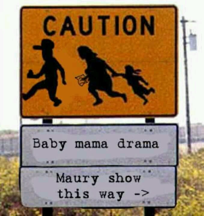 hahaha, you are an undercover baby mama drama starter!