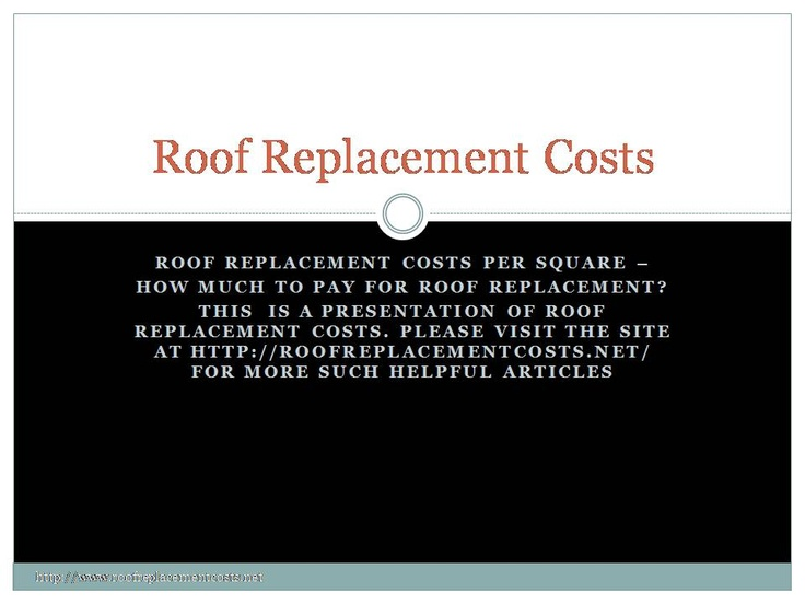 Roof replacement costs per square introduction. Learn more about the cost of replacing your old roof.